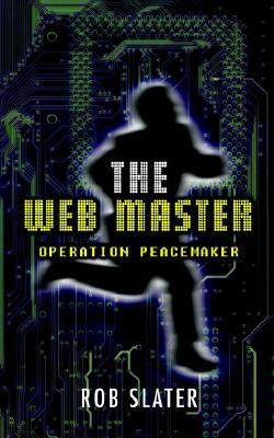 The Web Master: Operation Peacemaker Rob Slater