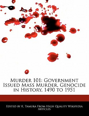Murder 101: Government Issued Mass Murder, Genocide in History, 1490 to 1951  by  Jacob Cleveland