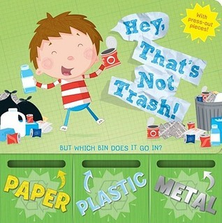 Hey, Thats Not Trash!: But Which Bin Does It Go In? Renee Jablow