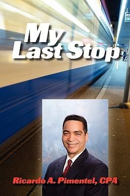 My Last Stop Ricardo A. Pimentel