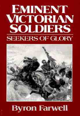 Eminent Victorian Soldiers: Seekers of Glory Byron Farwell
