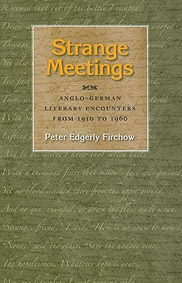 Strange Meetings: Anglo-German Literary Encounters from 1910 to 1960 Peter Edgerly Firchow