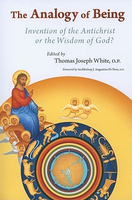 The Analogy of Being: Invention of the Antichrist or Wisdom of God? Thomas Joseph White