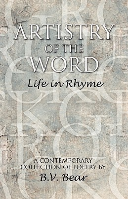 Artistry of the Word: Life in Rhyme B.V. Bear