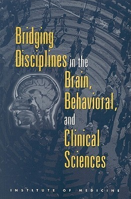 Bridging Disciplines in the Brain, Behavioral, and Clinical Sciences  by  Committee on Building Bridges in the Bra
