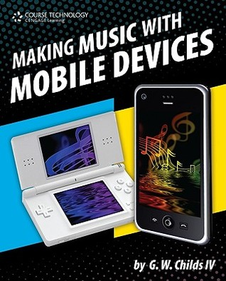 Making Music With Mobile Devices  by  G.W. Childs IV