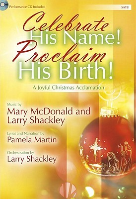 Celebrate His Name! Proclaim His Birth! - Satb Score with CD: A Joyful Christmas Acclamation  by  Pamela Martin