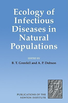 Ecology of Infectious Diseases in Natural Populations  by  B.T. Grenfell