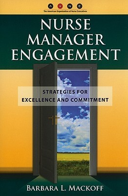 Nurse Manager Engagement: Strategies for Excellence and Commitment Barbara Mackoff