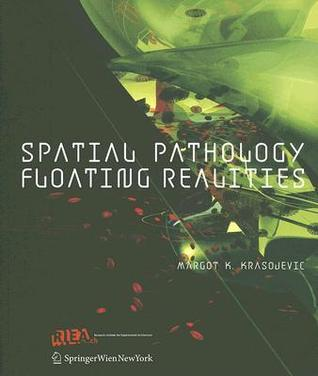 Spatial Pathology Floating Realities (Rie Aeuropa Book Series)  by  Margot Krasojevic