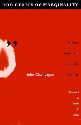 Ethics Of Marginality: A New Approach to Gay Studies  by  John Champagne