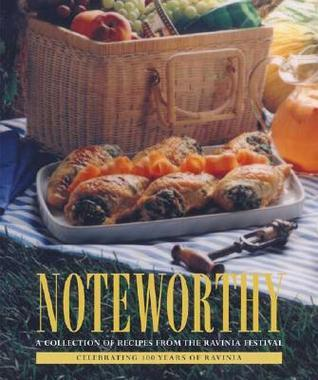 Noteworthy: A Collection of Recipes from the Ravinia Festival  by  Ravinia Festival Womens Board
