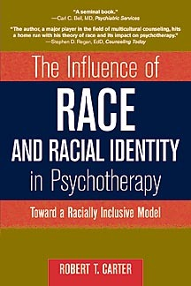 The Influence of Race and Racial Identity in Psychotherapy: Toward a Racially Inclusive Model Robert T. Carter