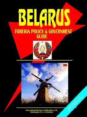 Belarus Foreign Policy and Government Guide USA International Business Publications