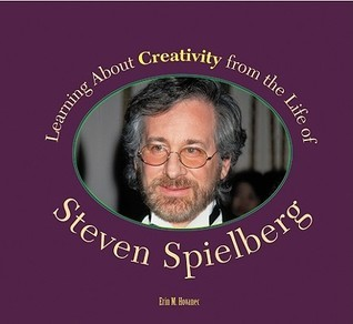 Learning About Creativity from the Life of Steven Spielberg Erin M. Hovanec