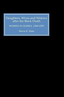Daughters, Wives and Widows After the Black Death: Women in Sussex, 1350-1535  by  Mavis E. Mate