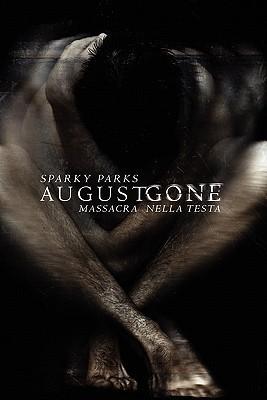 August Gone, Massacra Nella Testa  by  Sparky Parks