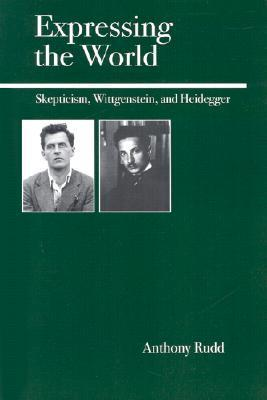 Expressing the World: Skepticism, Wittgenstein, and Heidegger  by  Anthony Rudd