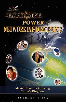 The Explosive Power of Network Discipling  by  Ruthven J Roy