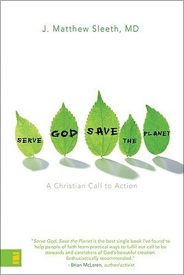 Serve God, Save the Planet: A Christian Call to Action  by  J. Matthew Sleeth