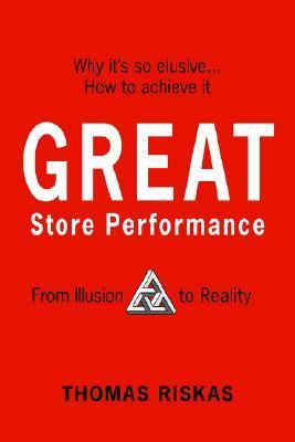 Great Store Performance: From Illusion to Reality Thomas Riskas