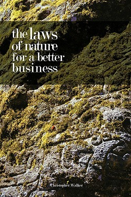 The Laws of Nature for a Better Business Christopher Walker