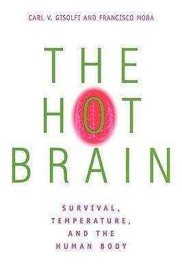 The Hot Brain: Survival, Temperature, and the Human Body Carl V. Gisolfi