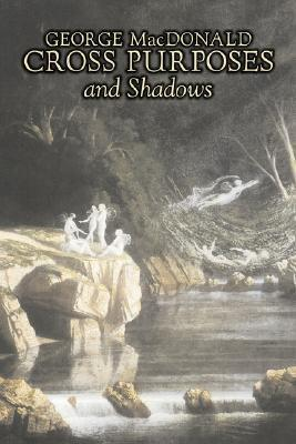 Cross Purposes and Shadows  by  George MacDonald