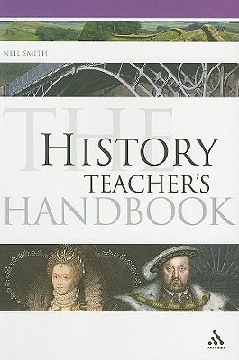 The History Teachers Handbook  by  Neil Smith