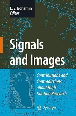 Signals And Images: Contributions And Contradictions About High Dilution Research  by  Leoni Villano Bonamin
