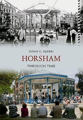 Horsham Through Time  by  Susan C. Djabri