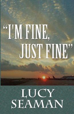 Im Fine, Just Fine  by  Lucy Seaman