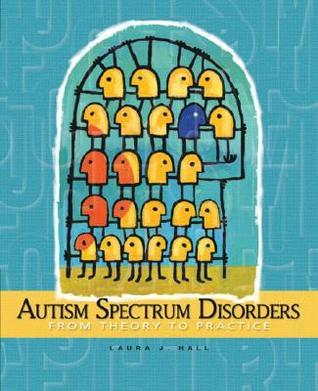 Autism Spectum Disorders: From Theory to Practice  by  Laura J. Hall