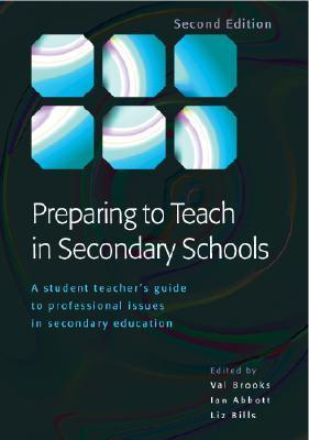 Preparing to Teach in Secondary Schools: A Student Teachers Guide to Professional Issues in Secondary Education  by  Val Brooks