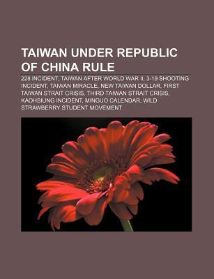 Taiwan Under Republic of China Rule: 228 Incident, Taiwan After World War II, 3-19 Shooting Incident, Taiwan Miracle, New Taiwan Dollar  by  Source Wikipedia