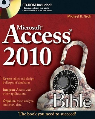 Access 2010 Bible [With CDROM]  by  Michael R. Groh