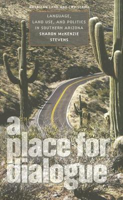 A Place for Dialogue: Language, Land Use, and Politics in Southern Arizona  by  Sharon McKenzie Stevens