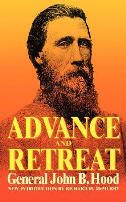Advance And Retreat: Personal Experiences In The United States And Confederate States Armies  by  John Bell Hood