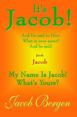 Its Jacob!: My Name Is Jacob! Whats Yours? Jacob Bergen