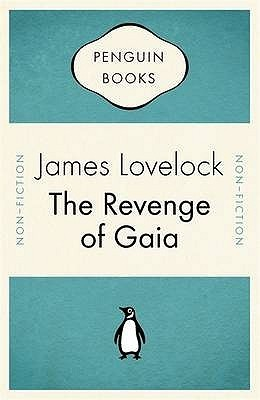 The Revenge Of Gaia: Why The Earth Is Fighting Back   And How We Can Still Save Humanity James E. Lovelock