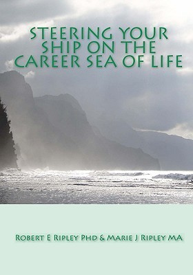Steering Your Ship on the Career Sea of Life  by  Robert E. Ripley