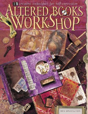 Altered Books Workshop: 18 Creative Techniques for Self-Expression Bev Brazelton