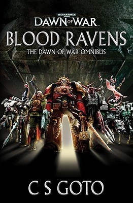 Blood Ravens: The Dawn of War Omnibus  by  C.S. Goto