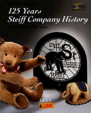 125 Years Steiff Company History: The Margaret Steiff Gmbh  by  Günther Pfeiffer