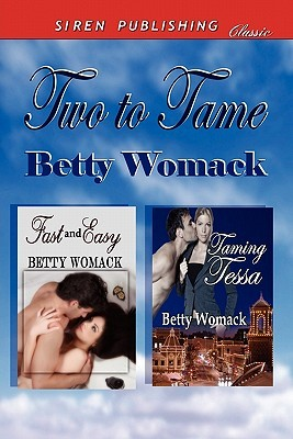 Two to Tame [Fast and Easy: Taming Tessa] Betty Womack