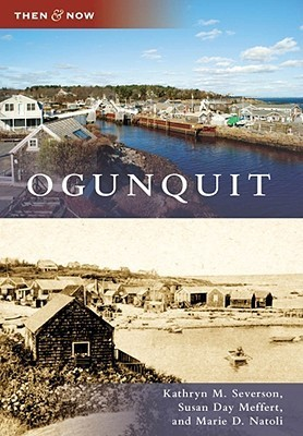 Ogunquit, Maine (Then and Now)  by  Kathryn M. Severson
