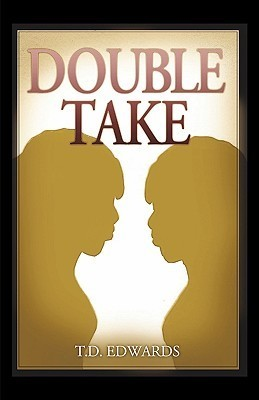 Double Take  by  T.D. Edwards