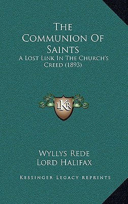 The Communion Of Saints: A Lost Link In The Churchs Creed (1893)  by  Wyllys Rede