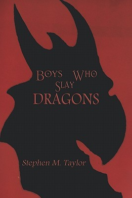 Boys Who Slay Dragons  by  Stephen M. Taylor