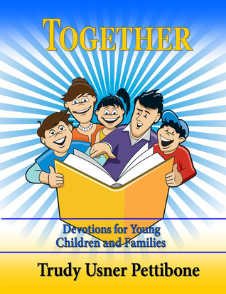 Together: Devotions for Young Children and Families  by  Trudy Pettibone